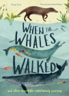 When the Whales Walked: And Other Incredible Evolutionary Journeys Cover Image