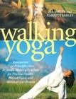 Walking Yoga: Incorporate Yoga Principles Into Dynamic Walking Routines for Physical Health, Mental Peace, and Spiritual Enrichm Cover Image