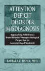 Attention Deficit Disorder Misdiagnosis: Approaching Add from a Brain-Behavior/Neuropsychological Perspective for Assessment and Treatment Cover Image