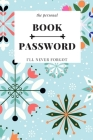 The Personal book Password #I'LL NEVER FORGOT: An Organizer for All Your Passwords Keeper Logbook To Protect Usernames and Passwords hint: Internet We Cover Image