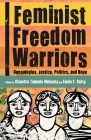 Feminist Freedom Warriors: Genealogies, Justice, Politics, and Hope Cover Image