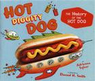 Hot Diggity Dog: The History of the Hot Dog Cover Image