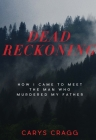 Dead Reckoning: How I Came to Meet the Man Who Murdered My Father Cover Image