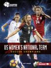 Us Women's National Team: Soccer Champions (Champion Soccer Clubs) Cover Image