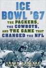 Ice Bowl '67: The Packers, the Cowboys, and the Game That Changed the NFL Cover Image