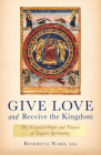 Give Love and Receive the Kingdom: Essential People and Themes of English Spirituality Cover Image
