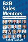 B2B Sales Mentors: 20 Stories from 20 Top 1% Sales Professionals Cover Image