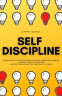 Self Discipline: Learn How to Achieve Healthy Goals, Break Bad Habits, Manage your Time Better and Set your Mind for Success in 10 Days Cover Image
