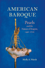 American Baroque: Pearls and the Nature of Empire, 1492-1700 (Published by the Omohundro Institute of Early American Histo) Cover Image
