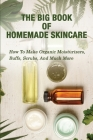 The Big Book Of Homemade Skincare: How To Make Organic Moisturizers, Buffs, Scrubs, And Much More: Candle Making Book Cover Image