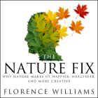 The Nature Fix: Why Nature Makes Us Happier, Healthier, and More Creative Cover Image