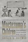 Moctezuma's Children: Aztec Royalty Under Spanish Rule, 1520-1700 Cover Image
