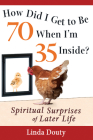 How Did I Get to Be 70 When I'm 35 Inside?: Spiritual Surprises of Later Life Cover Image