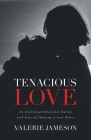 Tenacious Love: An Intentional Relational Journey with Jesus of Choosing to Love Others Cover Image