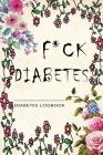 F*ck Diabetes: Diabetes LogBook and Blood Sugar Log.: 52 Week Glucose Tracker Cover Image