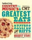 Southern Living Country Music's Greatest Eats - presented by CMT: Showstopping recipes & riffs from country's biggest stars Cover Image