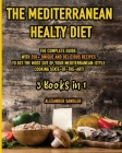 The Mediterranean Healthy Diet: 3 Books in 1: The Complete Guide, with 350+ Unique and Delicious Recipes to Get the Most out of Your Mediterranean-Sty (Mediterranean Diet) Cover Image