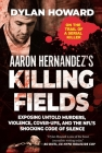 Aaron Hernandez's Killing Fields: Exposing Untold Murders, Violence, Cover-Ups, and the NFL's Shocking Code of Silence (Front Page Detectives) Cover Image