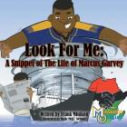 Look For Me: A Snippet of The Life of Marcus Garvey Cover Image