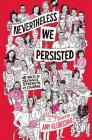Nevertheless, We Persisted: 48 Voices of Defiance, Strength, and Courage Cover Image