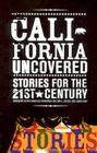 California Uncovered: Stories for the 21st Century Cover Image