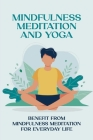 Mindfulness Meditation And Yoga: Benefit From Mindfulness Meditation For Everyday Life: Mindfulness For Busy Moms Cover Image