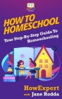 How To Homeschool: Your Step-By-Step Guide To Homeschooling Cover Image
