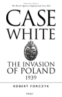 Case White: The Invasion of Poland 1939 Cover Image