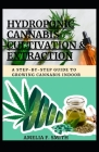 Hydroponic Cannabis Cultivation & Extraction: A Step-By-Step Guide to Growing Cannabis Indoor Cover Image