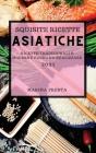 Squisite Ricette Asiatiche 2021 (Super Tasty Asian Recipes 2021 Italian Edition): Ricette Dell'estremo Oriente Super Gustose Per Sorprendere La Tua Fa Cover Image