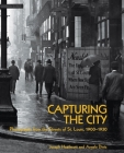 Capturing the City: Photographs from the Streets of St. Louis, 1900 - 1930 Cover Image