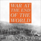 War at the End of the World: Douglas MacArthur and the Forgotten Fight for New Guinea 1942-1945 Cover Image