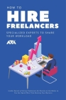 How to Hire Freelancers (Specialized Experts to Share Your Workload): Insider Secrets of Hiring Freelancers for Pennies on the Dollar so You Can Spend Cover Image
