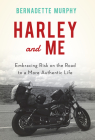 Harley and Me: Embracing Risk on the Road to a More Authentic Life Cover Image