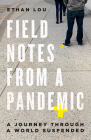 Field Notes from a Pandemic: A Journey Through a World Suspended Cover Image