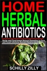 Home Herbal Antibiotics: Herbs and Plant-Based Natural Remedies to Cure and Prevent infections, Resistant Bacteria and allergies. Cover Image
