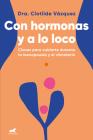 Con hormonas y a lo loco: Claves para cuidarte en la menopausia y el climaterio / Hormonal and Wild Cover Image