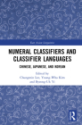 Numeral Classifiers and Classifier Languages: Chinese, Japanese, and Korean (Routledge Studies in East Asian Linguistics) Cover Image