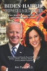 Biden-Harris: Prophecies & Destruction: Can America survive the next two presidential terms? Cover Image