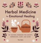 Herbal Medicine for Emotional Healing: 101 Natural Remedies for Anxiety, Depression, Sleep, and More Cover Image