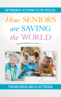 How Seniors Are Saving the World: Retirement Activism to the Rescue! Cover Image