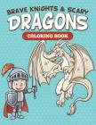 Brave Knights & Scary Dragons Coloring Book Cover Image