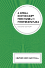 A Legal Dictionary for Museum Professionals, Second Edition Cover Image
