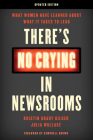 There's No Crying in Newsrooms: What Women Have Learned about What It Takes to Lead Cover Image