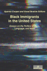 Black Immigrants in the United States: Essays on the Politics of Race, Language, and Voice Cover Image