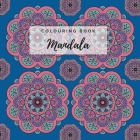 Colouring Book Mandala: Adult Colouring Book For Relaxation. Stress Relieving Patterns. 8.5x8.5 Inches, 30 pages. Cover Image