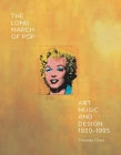 The Long March of Pop: Art, Music, and Design, 1930-1995 Cover Image