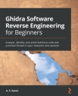 Ghidra Software Reverse Engineering for Beginners: Analyze, identify, and avoid malicious code and potential threats in your networks and systems Cover Image