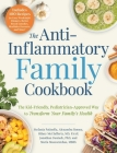 The Anti-Inflammatory Family Cookbook: The Kid-Friendly, Pediatrician-Approved Way to Transform Your Family's Health Cover Image