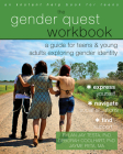 The Gender Quest Workbook: A Guide for Teens and Young Adults Exploring Gender Identity Cover Image